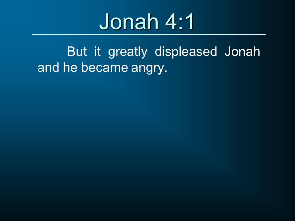 But it greatly displeased Jonah and he became angry.