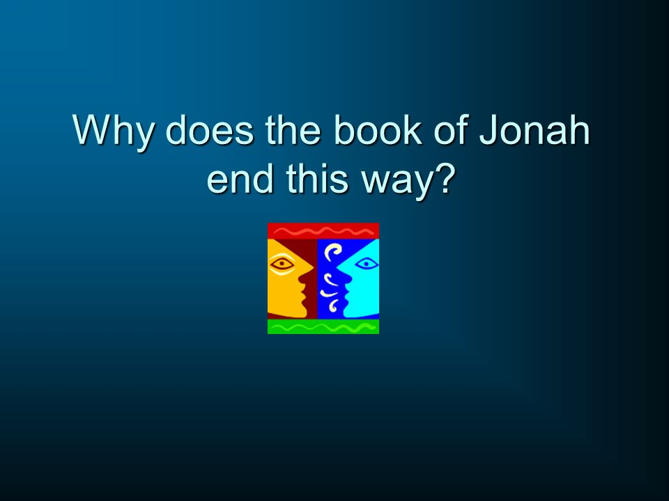 Why does the book of Jonah end this way