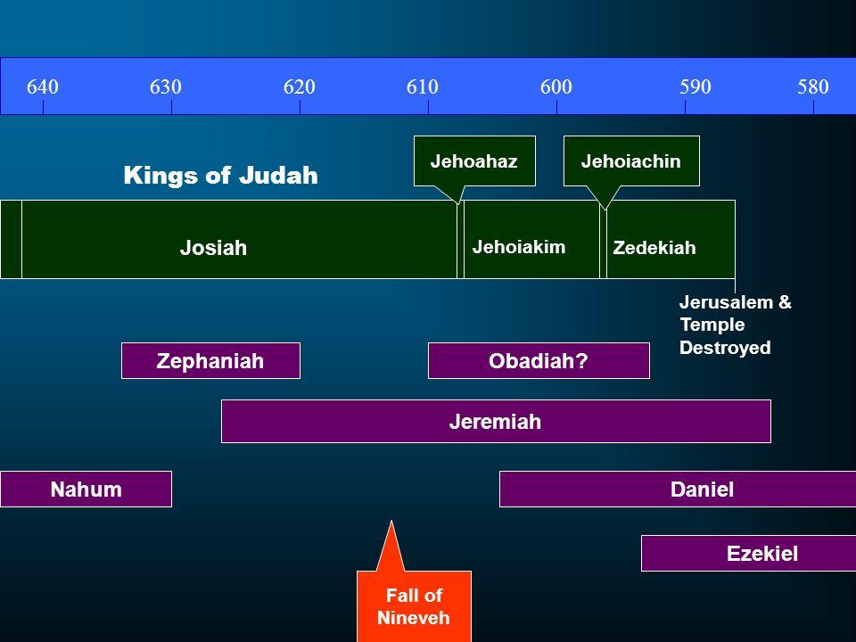 Kings of Judah 640 630 620 610 600 590 580 Josiah Zephaniah Obadiah