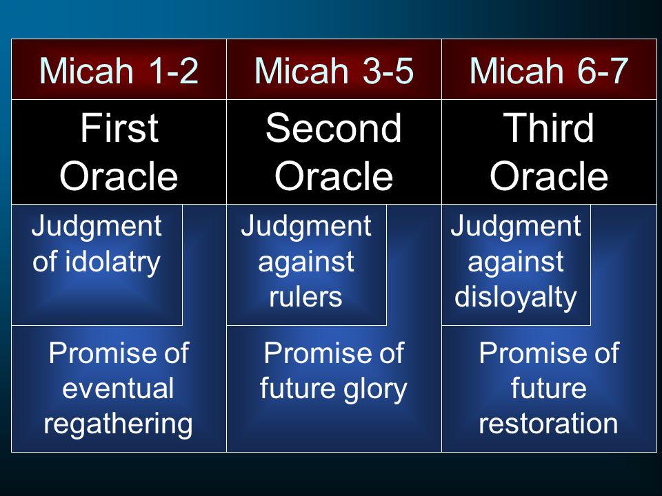 First Oracle Second Oracle Third Oracle Micah 1-2 Micah 3-5 Micah 6-7