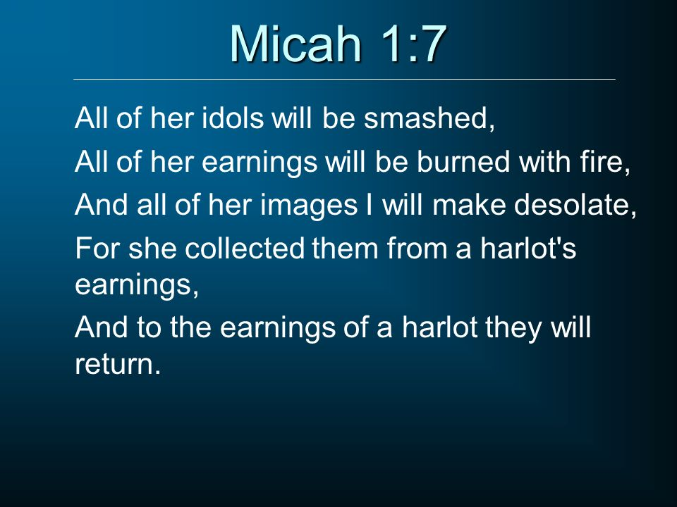 Micah 1:7 All of her idols will be smashed,