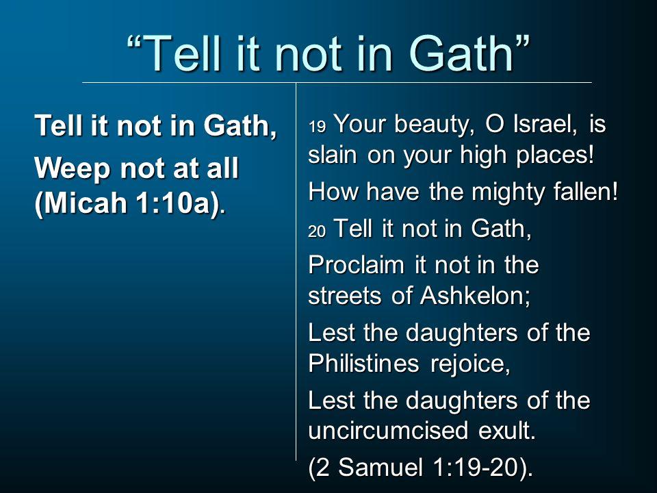 Tell it not in Gath Tell it not in Gath,