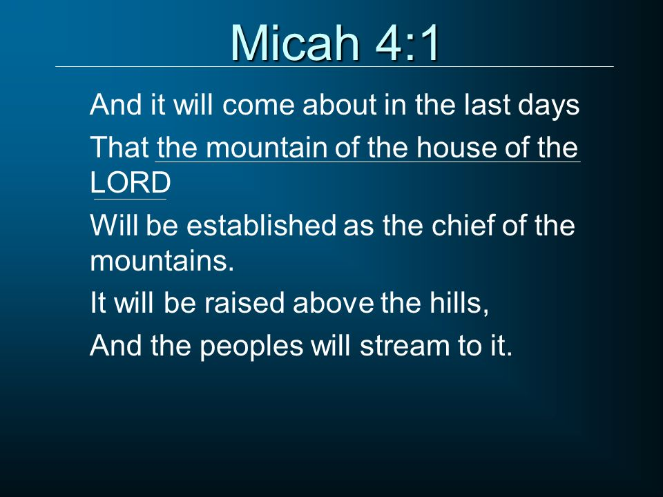 Micah 4:1 And it will come about in the last days