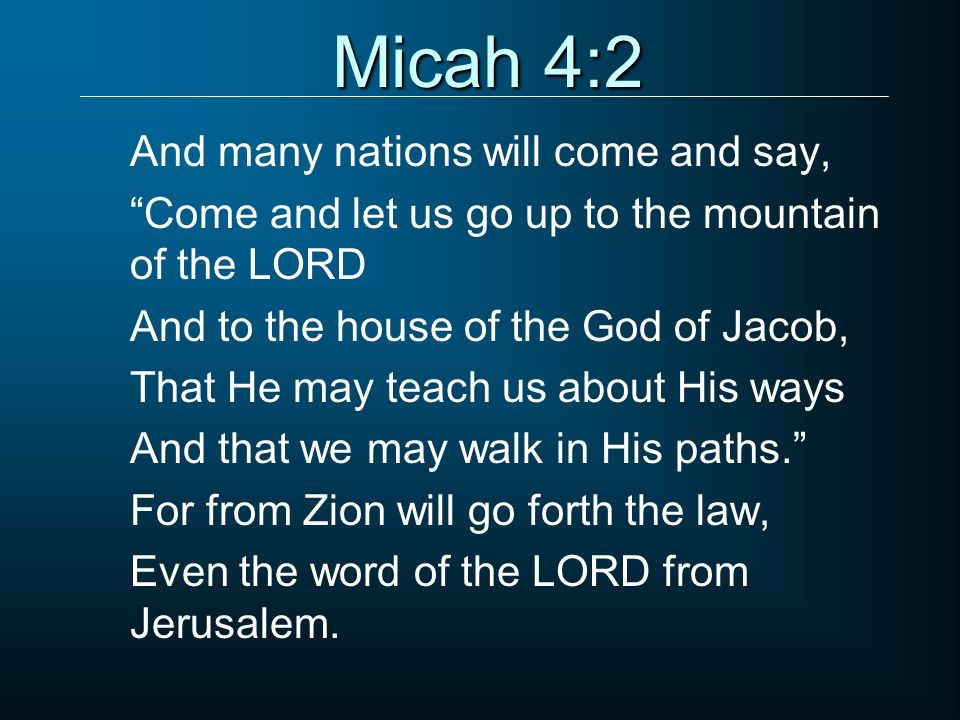 Micah 4:2 And many nations will come and say,