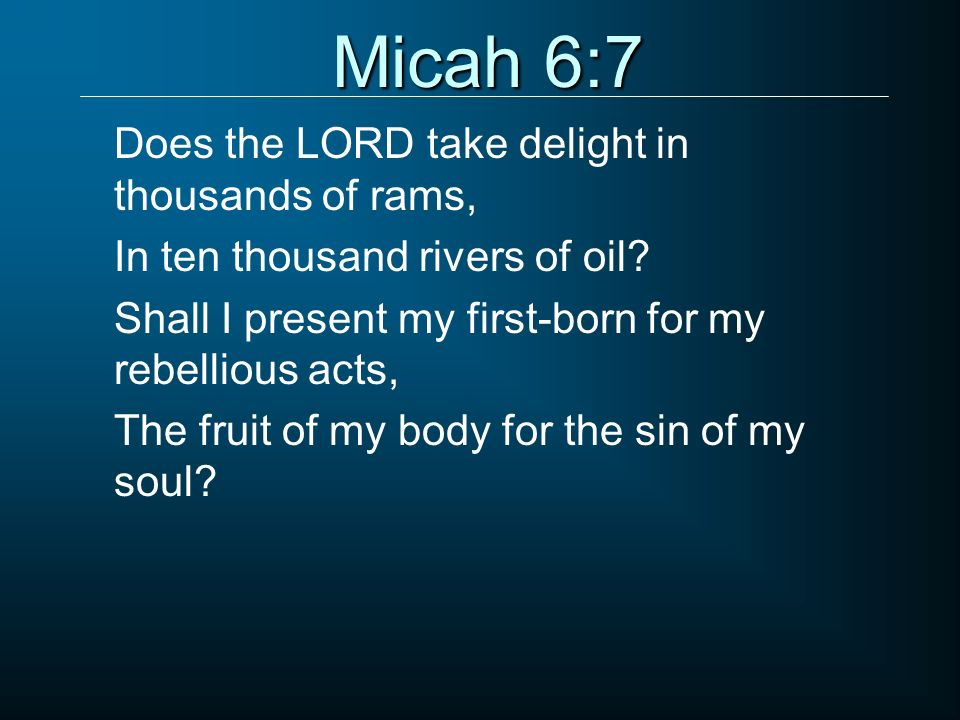 Micah 6:7 Does the LORD take delight in thousands of rams,
