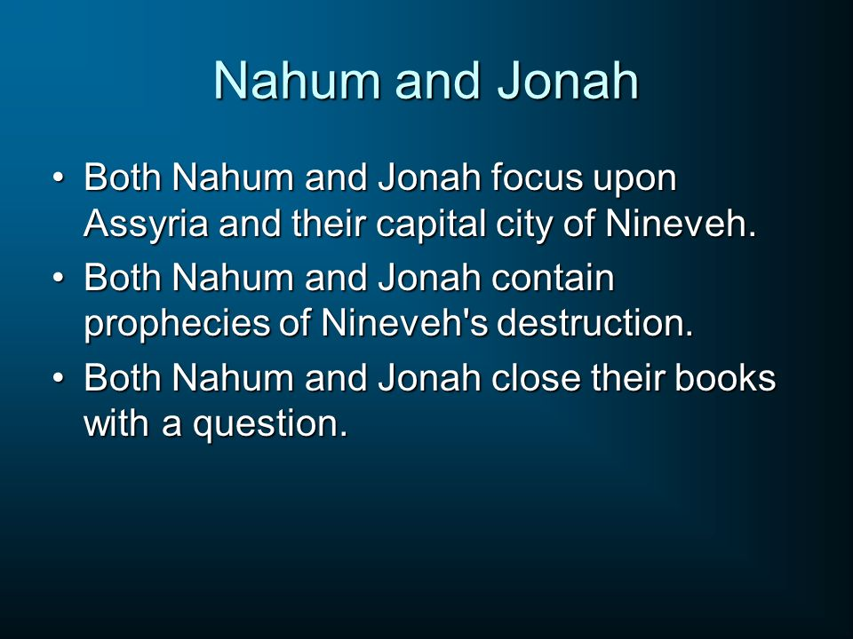 Nahum and Jonah Both Nahum and Jonah focus upon Assyria and their capital city of Nineveh.