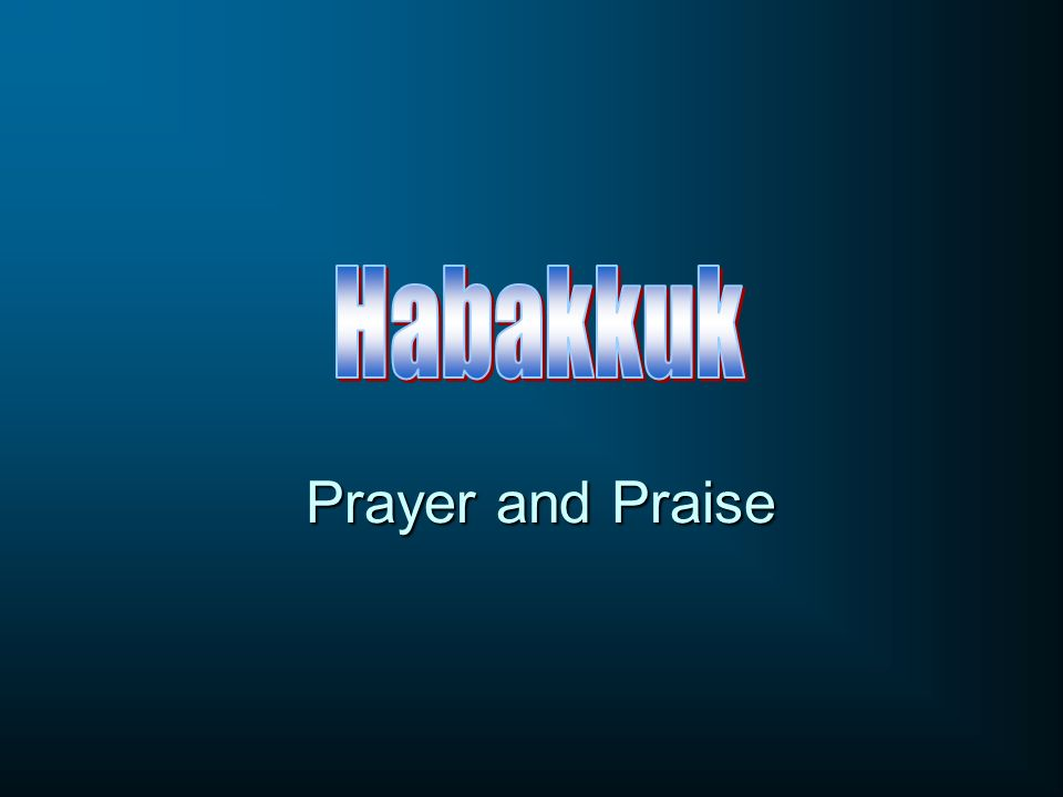 Habakkuk Prayer and Praise