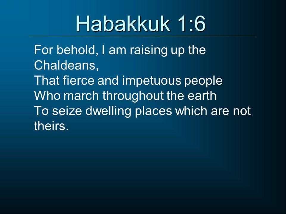 Habakkuk 1:6 For behold, I am raising up the Chaldeans,