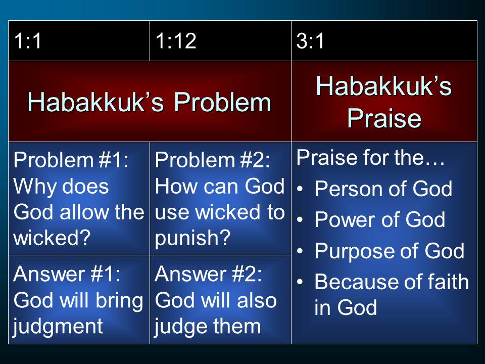 Habakkuk's Praise Habakkuk's Problem 1:1 1:12 3:1