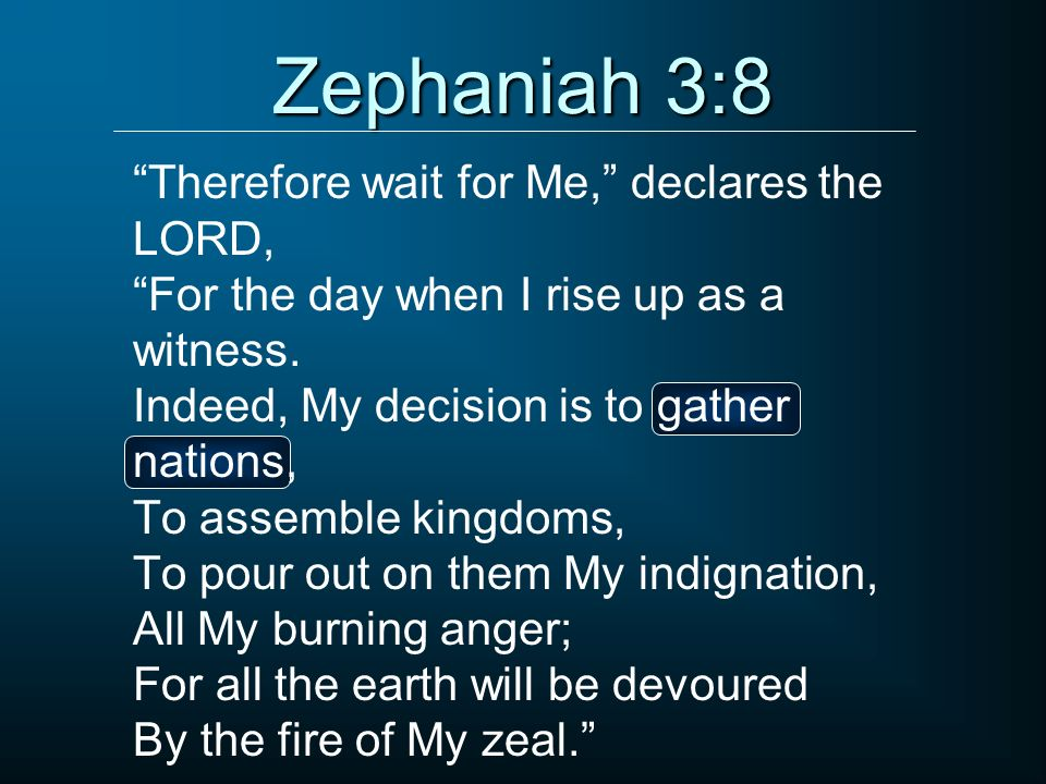 Zephaniah 3:8 Therefore wait for Me, declares the LORD,