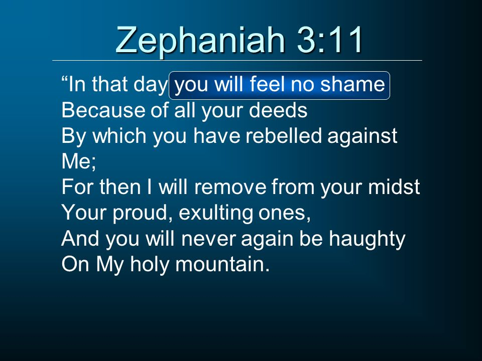 Zephaniah 3:11 In that day you will feel no shame