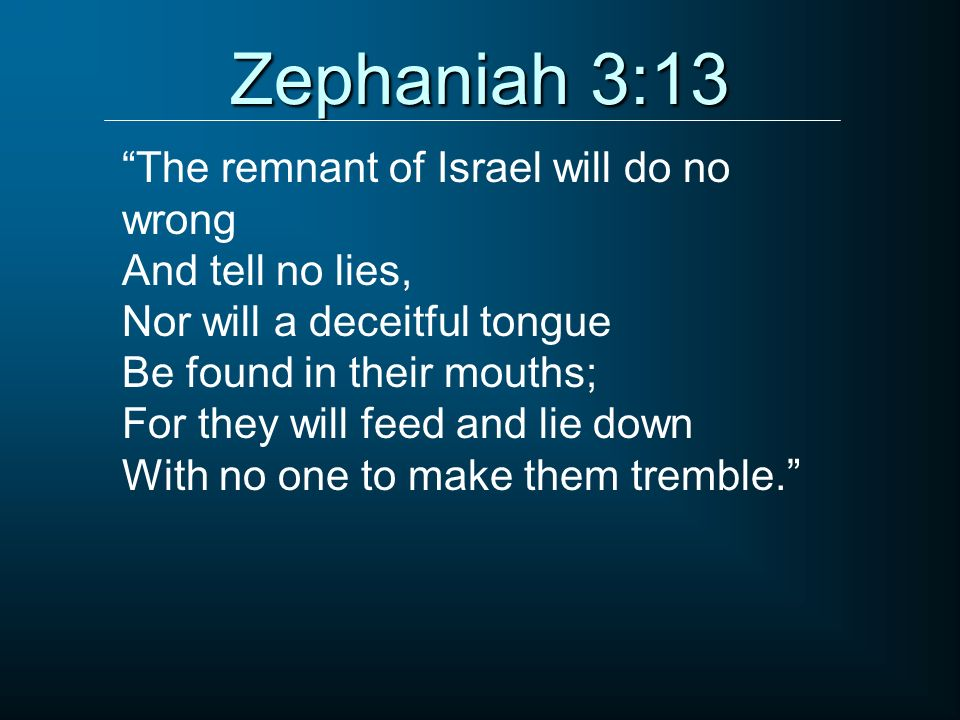 Zephaniah 3:13 The remnant of Israel will do no wrong