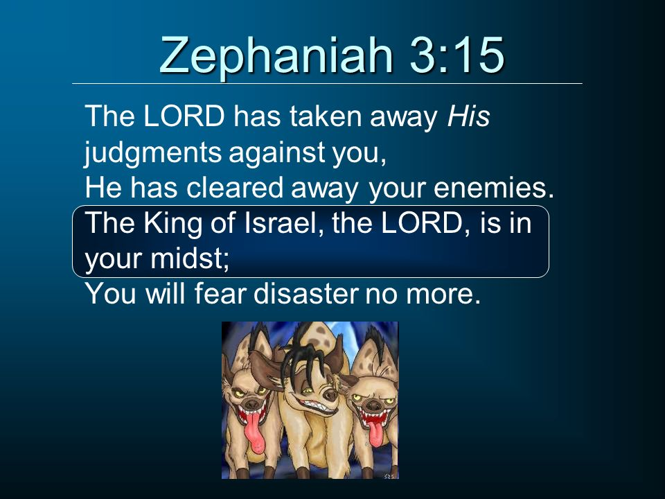 Zephaniah 3:15 The LORD has taken away His judgments against you,