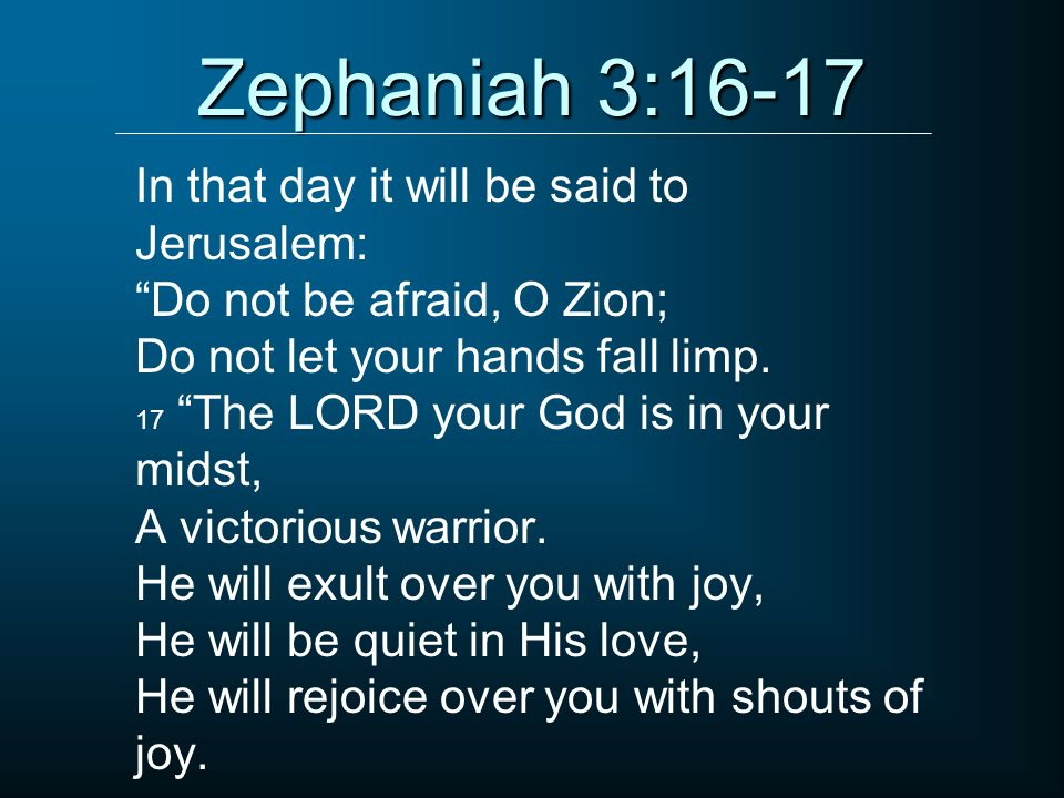 Zephaniah 3:16-17 In that day it will be said to Jerusalem: