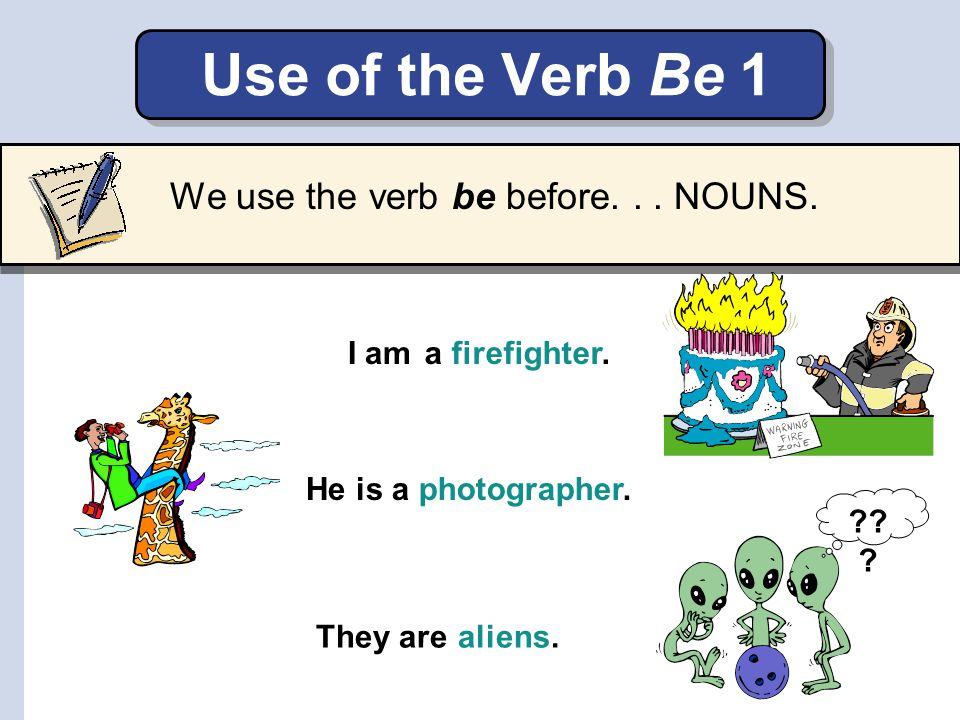 Use of the Verb Be 1 We use the verb be before. . . NOUNS. I am