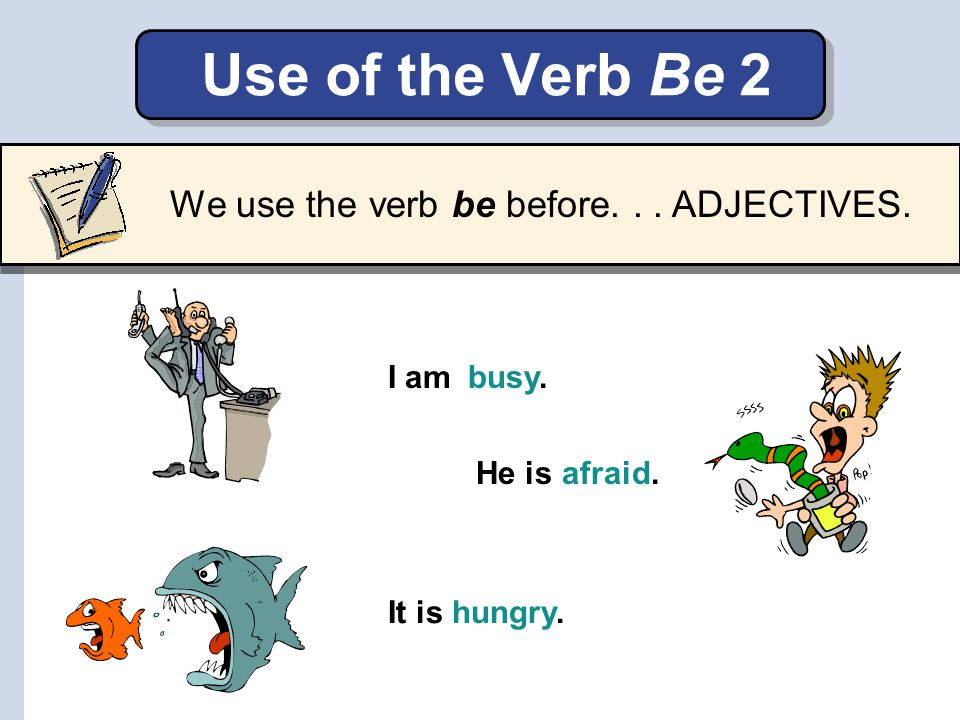 Use of the Verb Be 2 We use the verb be before. . . ADJECTIVES. I am