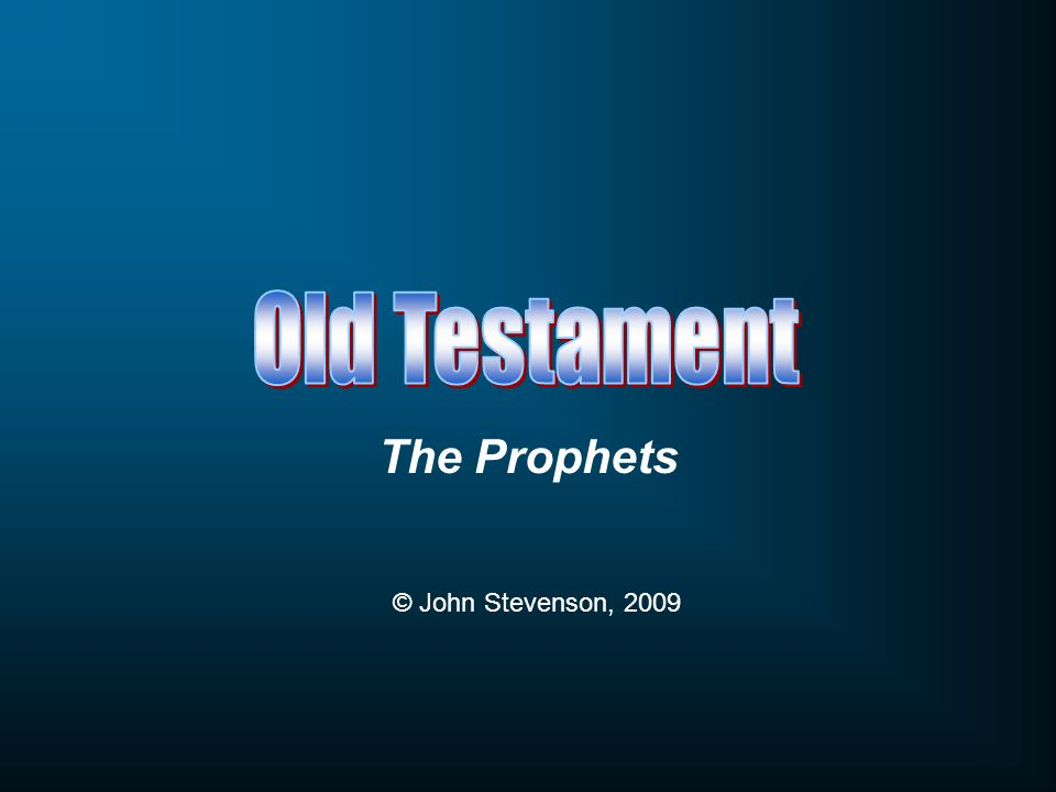 Old Testament The Prophets © John Stevenson, 2009