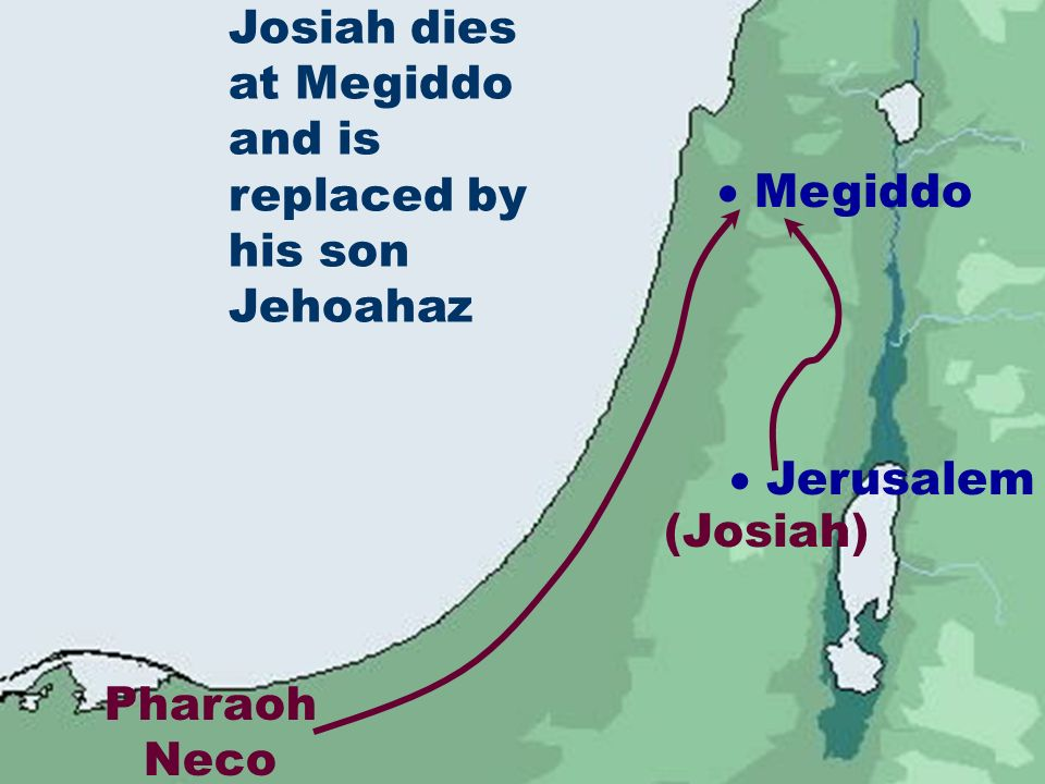Josiah dies at Megiddo and is replaced by his son Jehoahaz