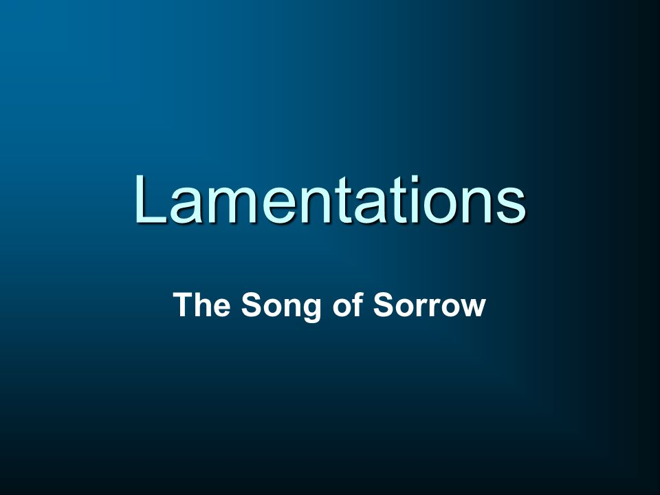Lamentations The Song of Sorrow