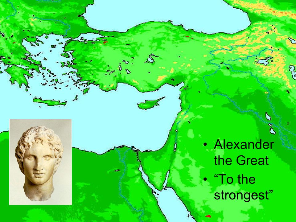 Alexander the Great To the strongest