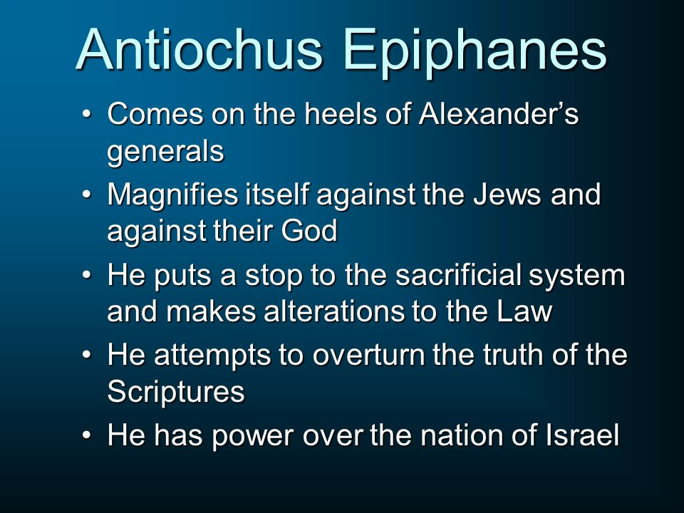 Antiochus Epiphanes Comes on the heels of Alexander's generals