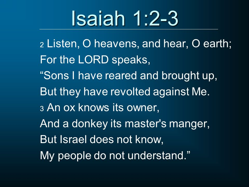Isaiah 1:2-3 For the LORD speaks, Sons I have reared and brought up,