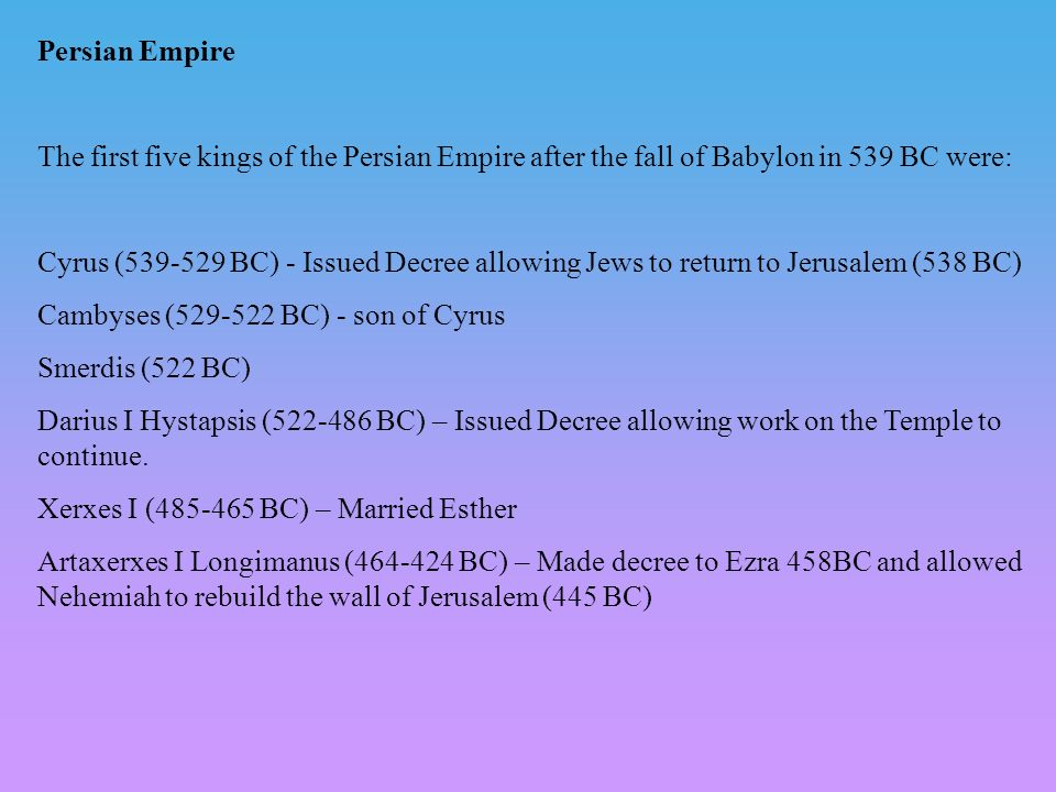 Persian Empire The first five kings of the Persian Empire after the fall of Babylon in 539 BC were: