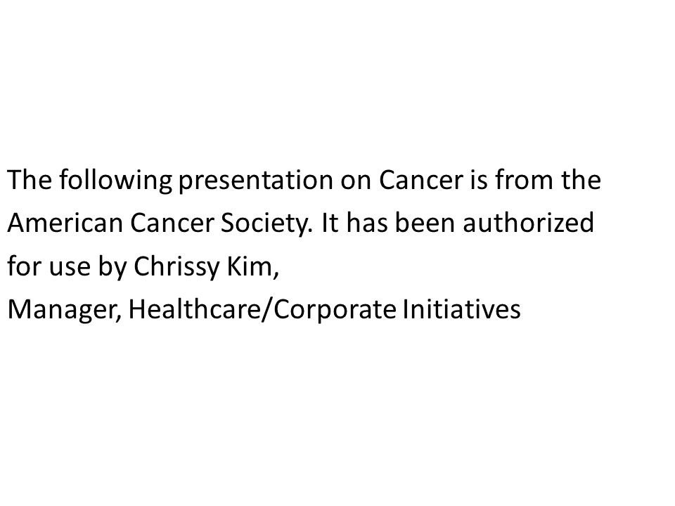 The following presentation on Cancer is from the