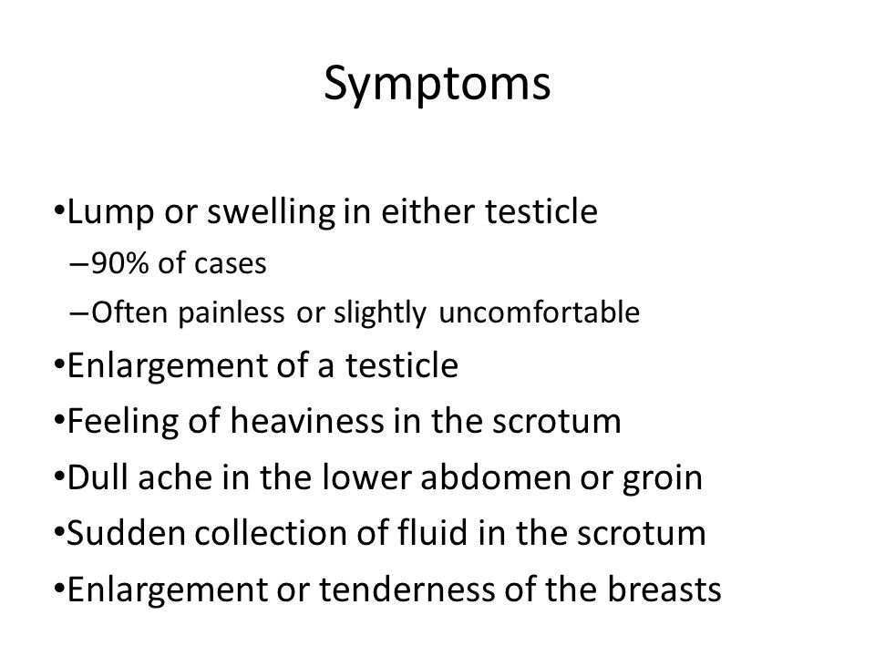 Symptoms Lump or swelling in either testicle Enlargement of a testicle