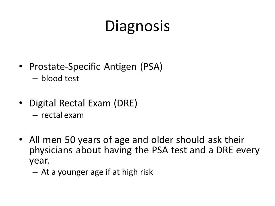Diagnosis Prostate-Specific Antigen (PSA) Digital Rectal Exam (DRE)