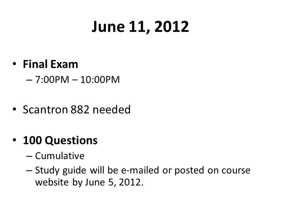 June 11, 2012 Final Exam Scantron 882 needed 100 Questions