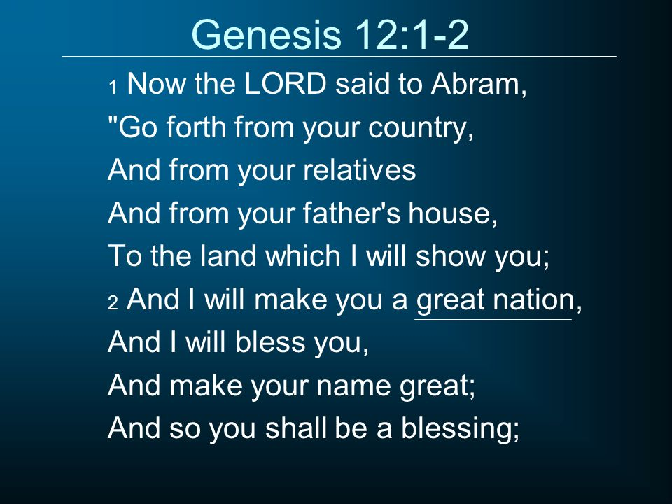 Genesis 12:1-2 Go forth from your country, And from your relatives