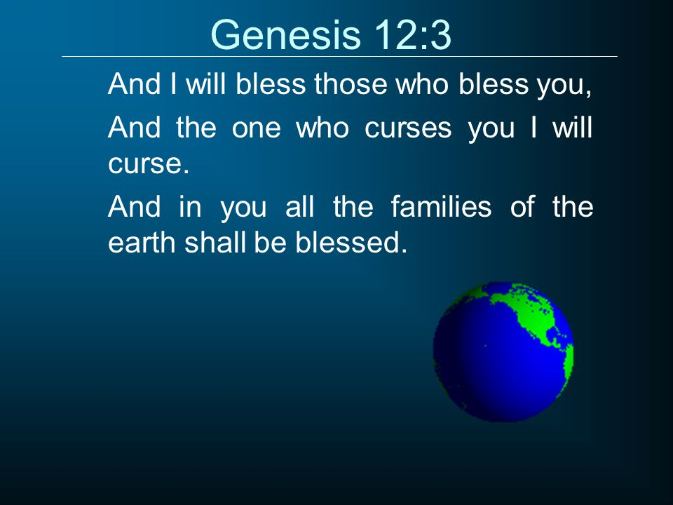 Genesis 12:3 And I will bless those who bless you,