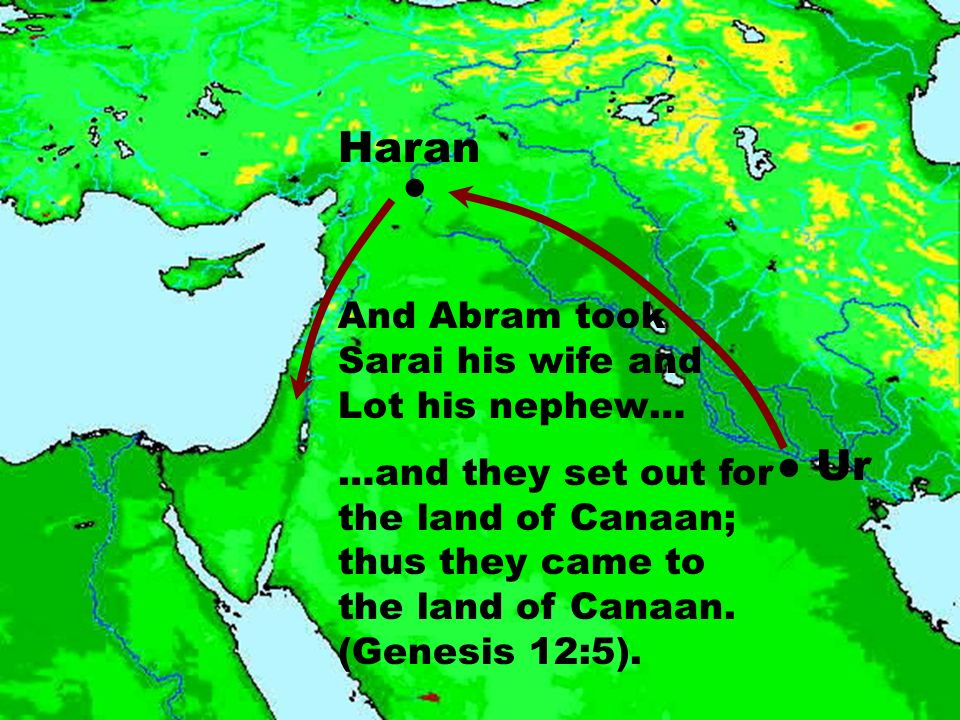 Haran ● ● Ur And Abram took Sarai his wife and Lot his nephew…