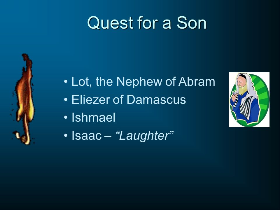 Quest for a Son Lot, the Nephew of Abram Eliezer of Damascus Ishmael