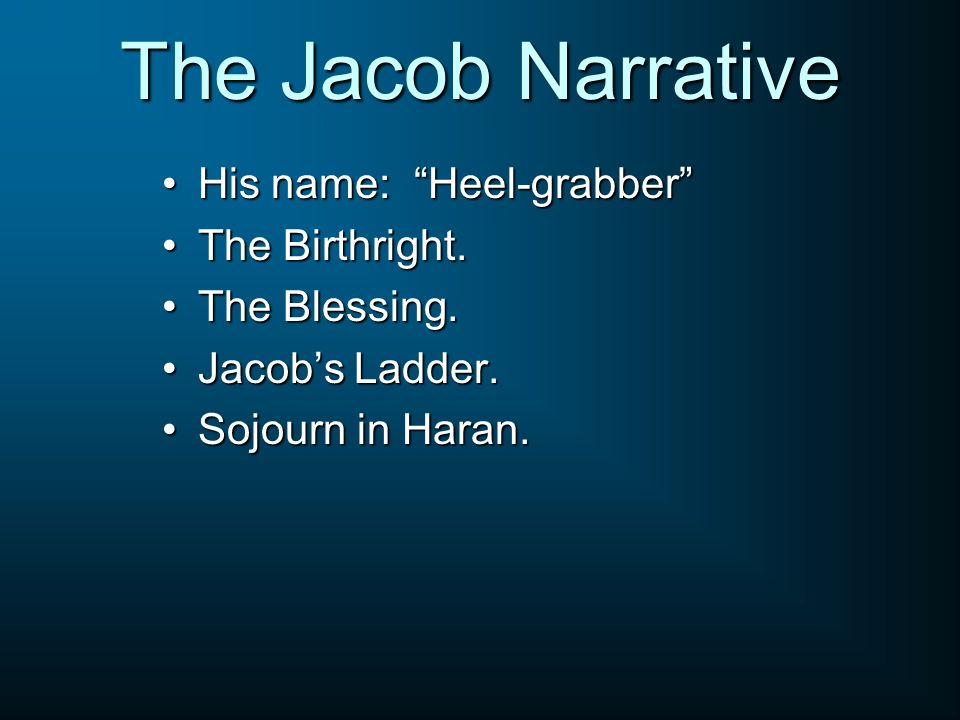 The Jacob Narrative His name: Heel-grabber The Birthright.