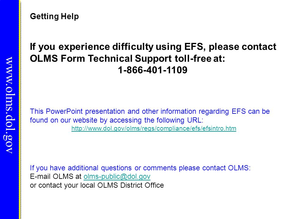 Getting Help If you experience difficulty using EFS, please contact OLMS Form Technical Support toll-free at: