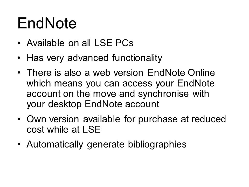 EndNote Available on all LSE PCs Has very advanced functionality