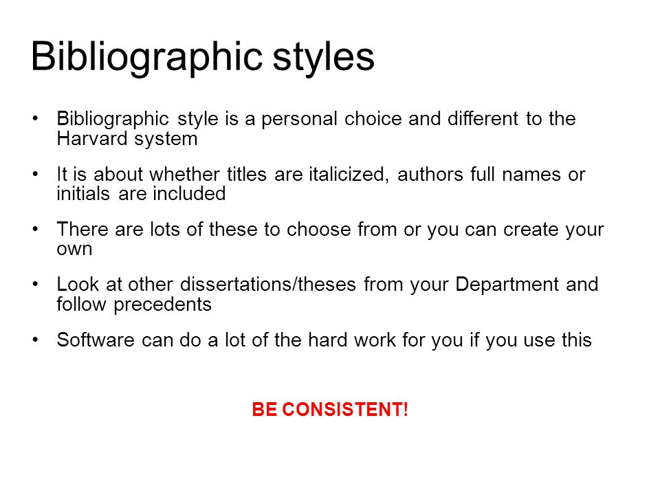 Bibliographic styles Bibliographic style is a personal choice and different to the Harvard system.