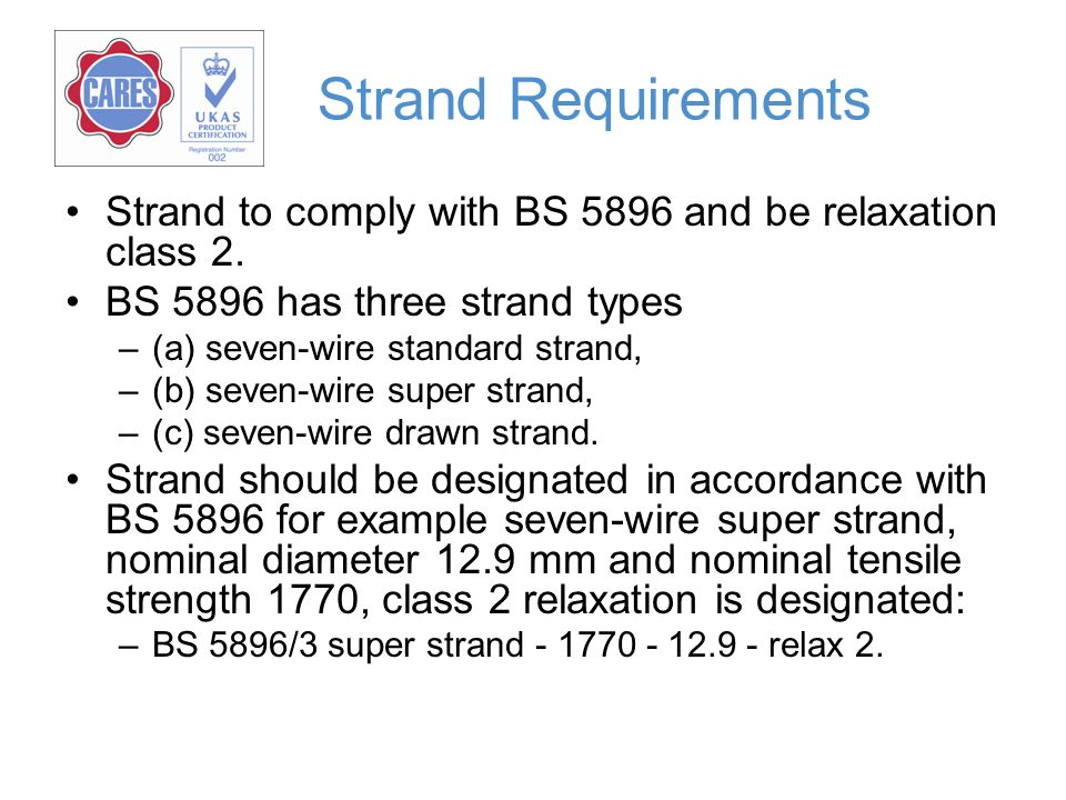 Strand Requirements Strand to comply with BS 5896 and be relaxation class 2. BS 5896 has three strand types.