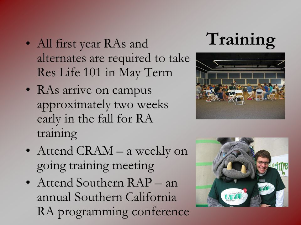 Training All first year RAs and alternates are required to take Res Life 101 in May Term.