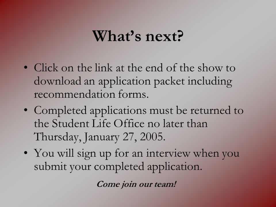 What's next Click on the link at the end of the show to download an application packet including recommendation forms.
