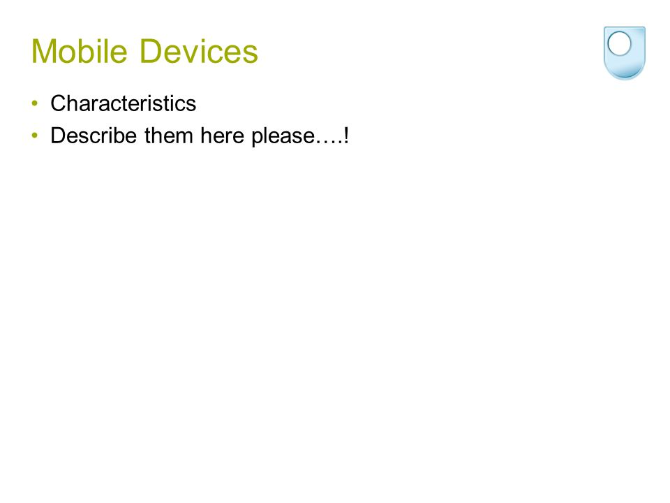 Mobile Devices Characteristics Describe them here please….!
