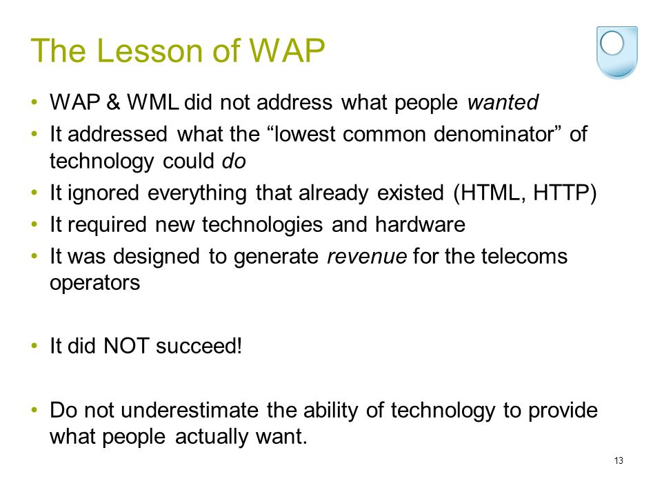 The Lesson of WAP WAP & WML did not address what people wanted