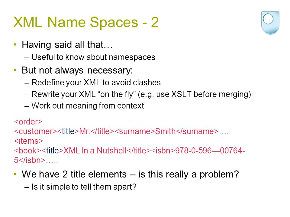 XML Name Spaces - 2 Having said all that… But not always necessary: