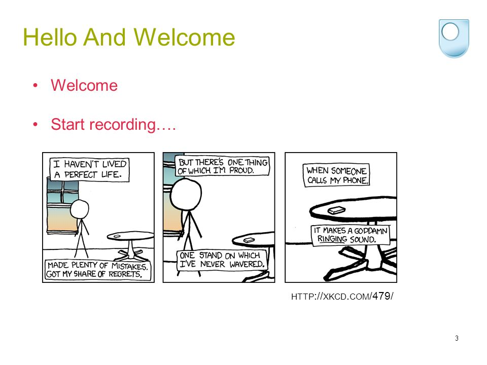 Hello And Welcome Welcome Start recording…. http://xkcd.com/479/
