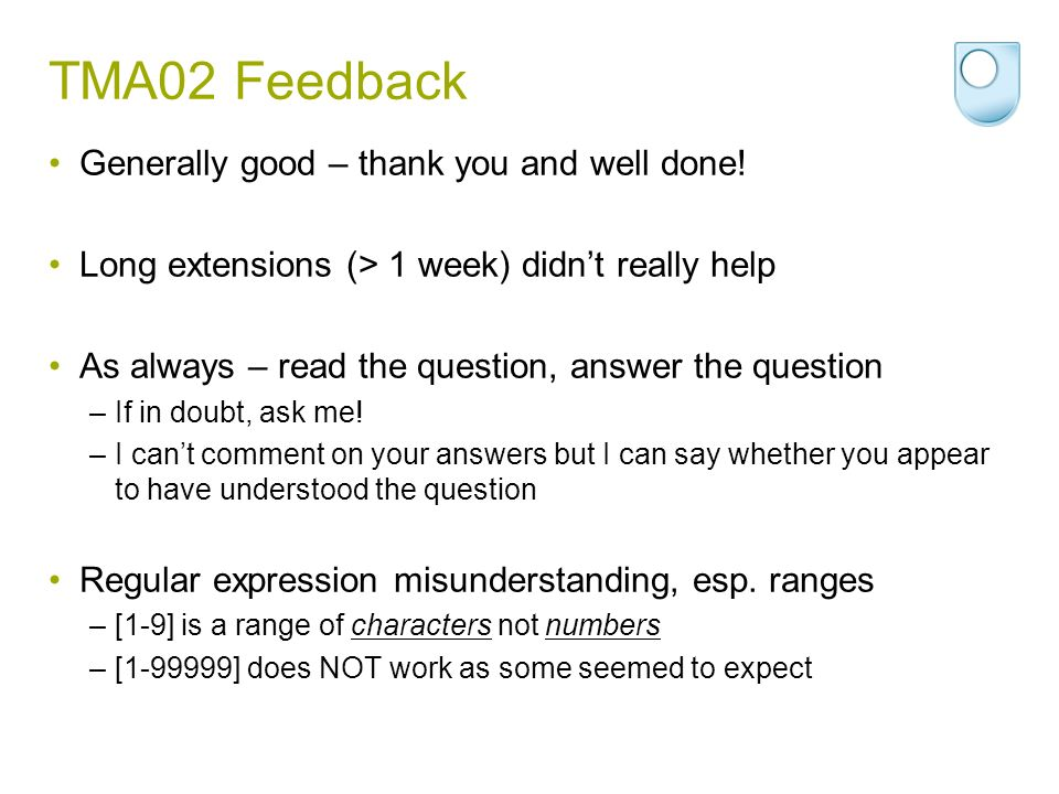 TMA02 Feedback Generally good – thank you and well done!