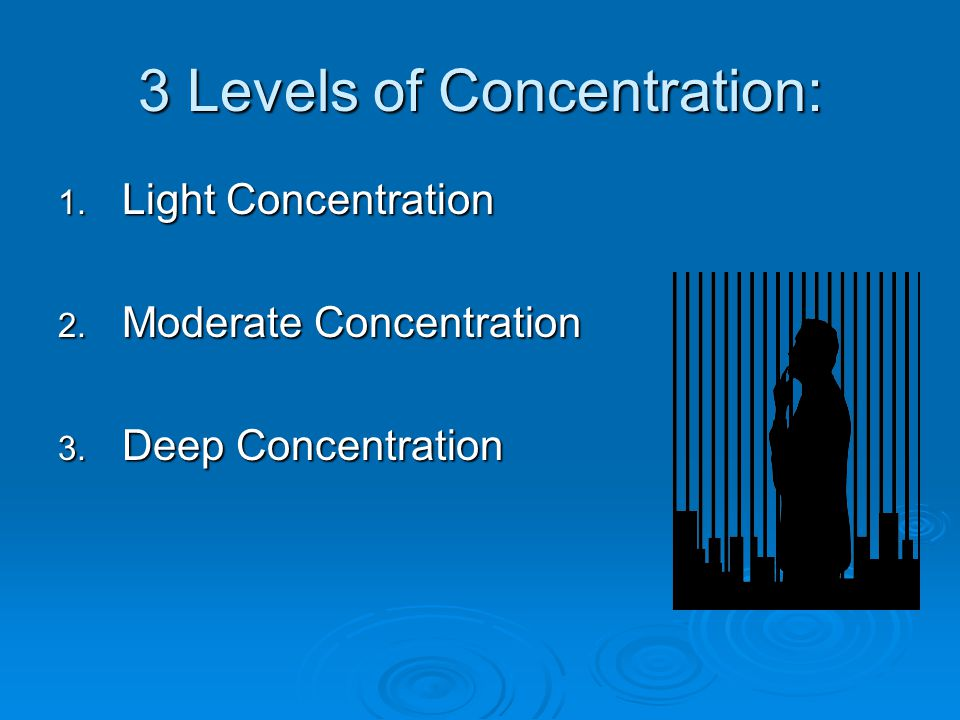 3 Levels of Concentration: