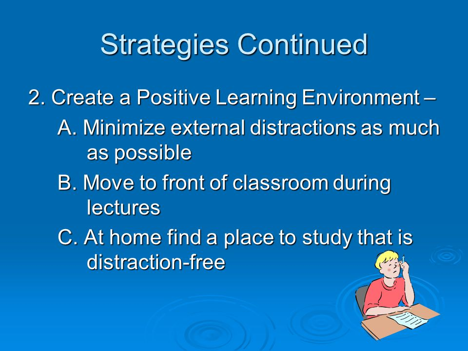 Strategies Continued 2. Create a Positive Learning Environment –