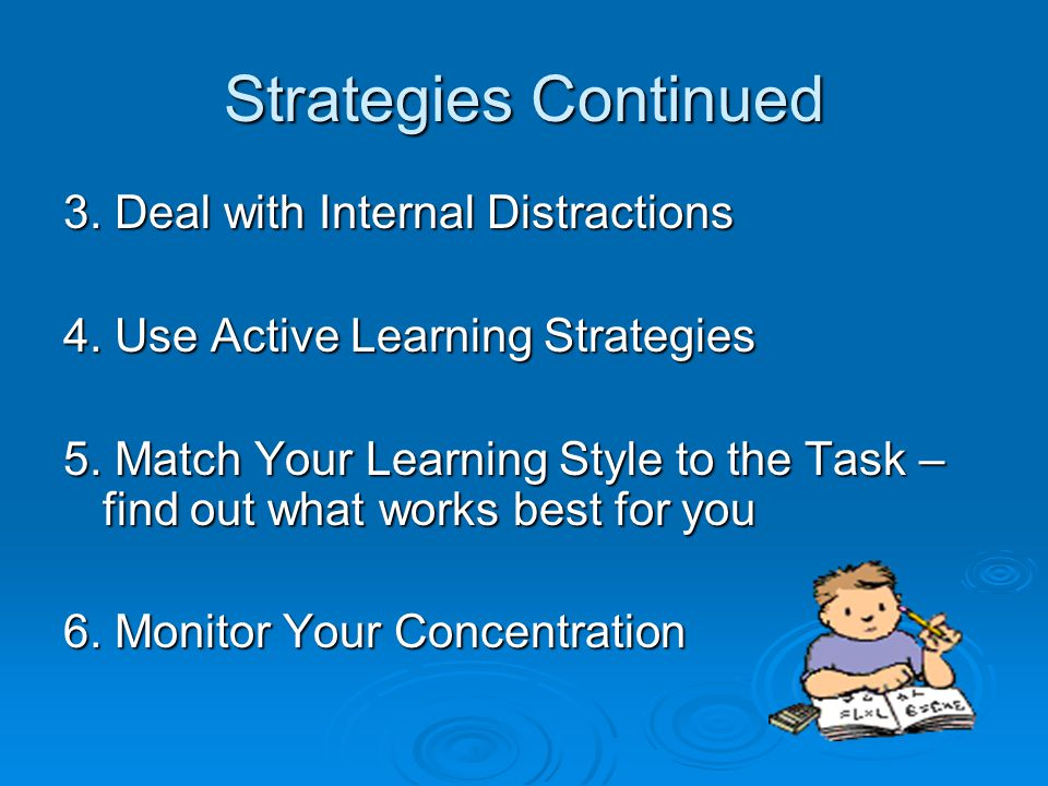 Strategies Continued 3. Deal with Internal Distractions